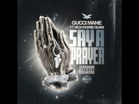 Gucci Mane - Say A Prayer Feat. Rich Homie Quan (Prod.By The Honorable C.N.O.T.E)