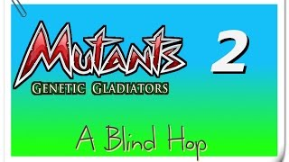 A Blind Hop - Mutants: Genetic Gladiators - Part 2 Video
