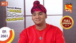 Taarak Mehta Ka Ooltah Chashmah - Ep 2661 - Full Episode - 6th February, 2019