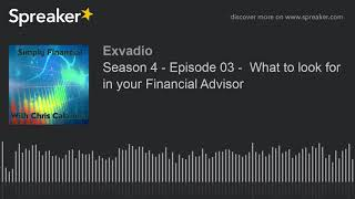 Season 4 - Episode 03 -  What to look for in your Financial Advisor (part 1 of 3)