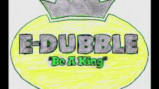 Repeat youtube video e-dubble - Be A King