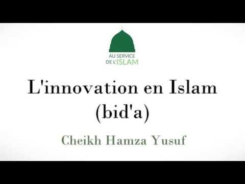 L'Innovation en Islam (bid'ah) - Cheikh Hamza Yusuf
