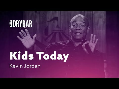 Kids Today Will Never Know. Kevin Jordan