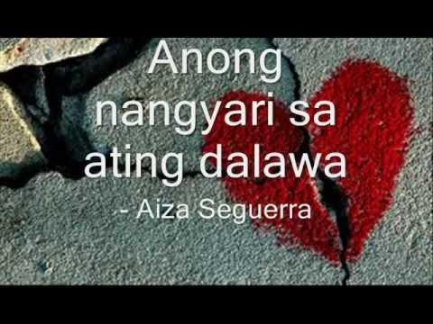 Anong nangyari sa ating dalawa - Aiza Seguerra (lyrics)