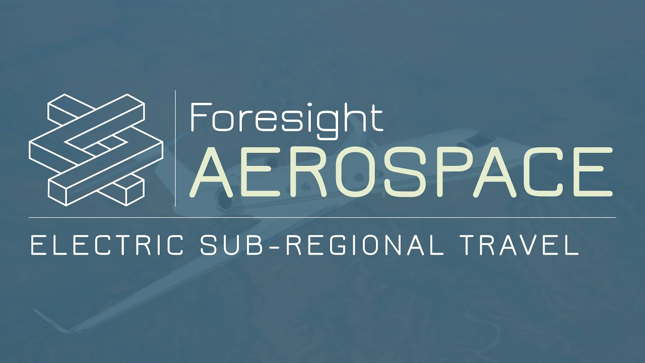 Foresight Aerospace - Sub-Regional Travel and Electric Conventional Aircraft