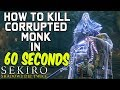 SEKIRO BOSS GUIDES - How To Easily Kill The Corrupted Monk in 60 Seconds!