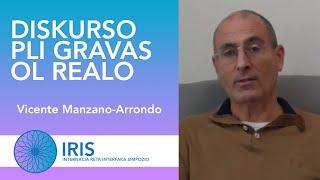 Diskurso pli gravas ol realo – Vicente Manzano-Arrondo – IRIS