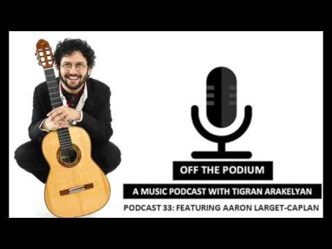 Podcast 33: Featuring Aaron Larget-Caplan, guitarist