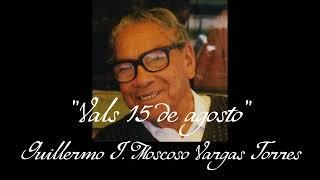 Vals 15 de agosto - Guillermo J. Moscoso Vargas