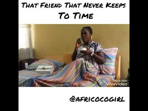 That Friend That Never Keeps To Time