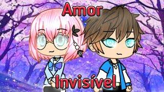 Amor invisível{Míni-filme}Original parte única(Leia a descrição)