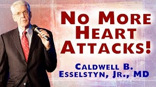 Make Yourself Heart Attack Proof - Caldwell Esselstyn MD
