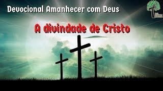 A divindade de Cristo // Amanhecer com Deus // Igreja Presbiteriana Floresta - GV