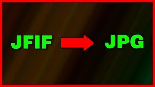 How To Convert A Jfif File To A Jpeg Image   Tutorial (2019)