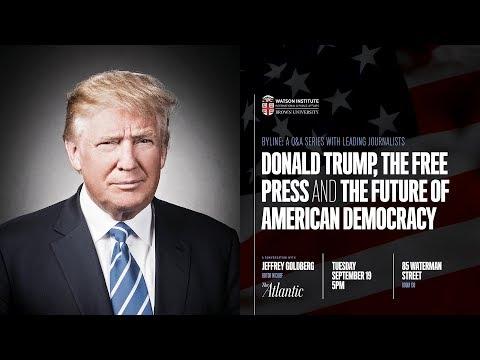 Jeffrey Goldberg ─ Donald Trump, the Free Press and the Future of American Democracy