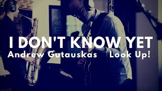 I Dont Know Yet - Andrew Gutauskas | Look Up! EP