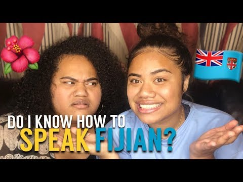 FIJIAN LANGUAGE - DO I KNOW HOW TO SPEAK IT? *embarrassing*