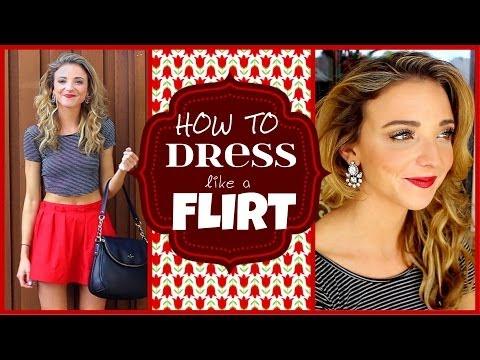 How To Dress Like A FLIRT