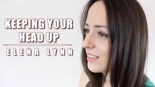Keeping Your Head Up | Birdy | Cover by Elena Lynn