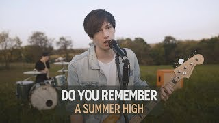 A Summer High - Do You Remember (Official Video)