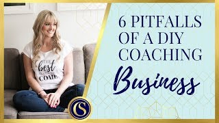 WHY YOU NEED A BUSINESS COACH - 6 PITFALLS OF A DIY COACHING BUSINESS