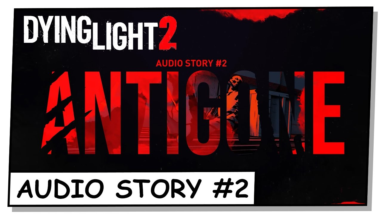 "Dying Light 2 Stay Human Audio Story #2 ""Antigone"""