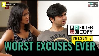 FilterCopy   Worst Excuses Ever   Ft. Akashdeep Arora, Viraj Ghelani, Aniruddha Banerjee
