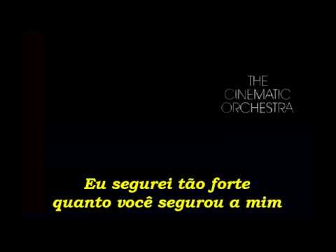 The Cinematic Orchestra -  To Build A Home  (Legendado)