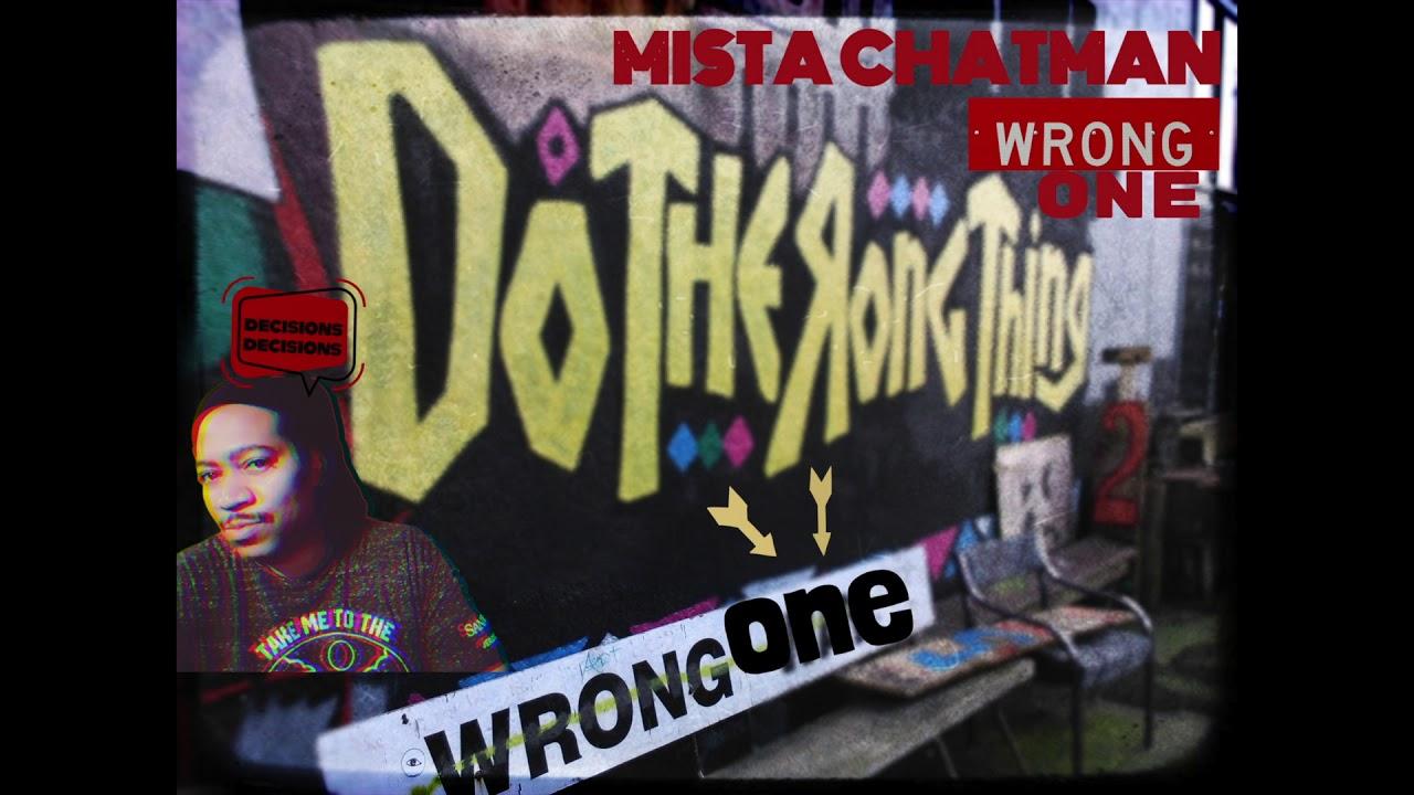 Mista Chatman- WRONG ONE on Youtube