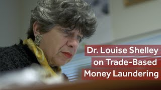 Dr. Louise Shelley on Trade-Based Money Laundering