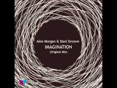 Alex Morgan & Dani Groove - Imagination (origina mix)