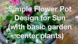 Simple Flower Pot Design For Sun w/ Basic Garden Center Plants - AnOregonCottage.com