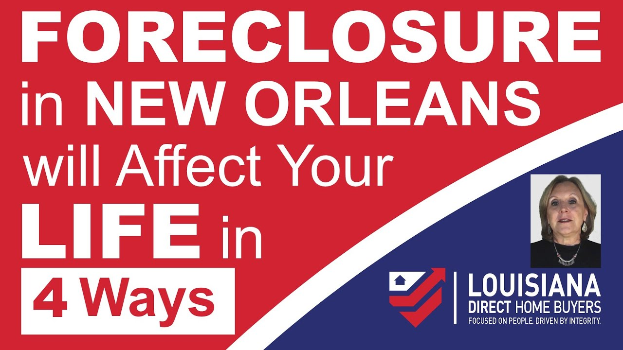 Foreclosure in New Orleans will Affect Your Life in 4 Ways