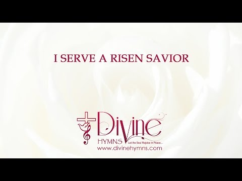 I Serve A Risen Savior; He's In The World Today.