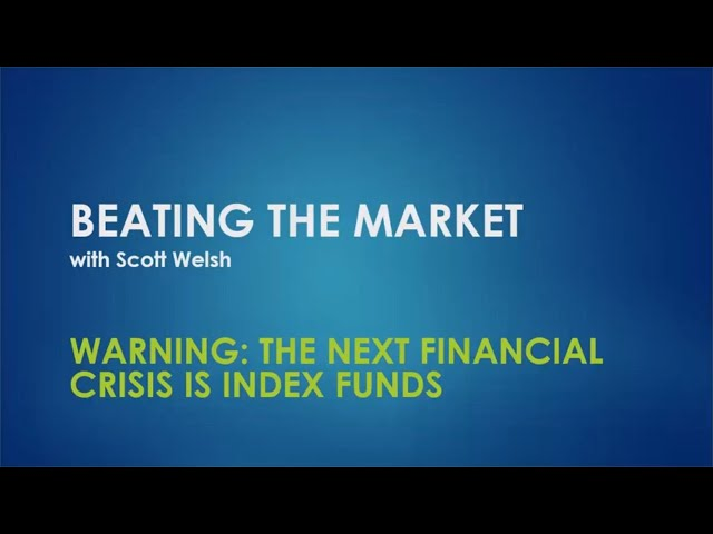 Warning: The Next Financial Crisis is Index Funds