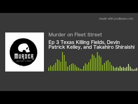 Ep 3 Texas Killing Fields, Devin Patrick Kelley, and Takahiro Shiraishi