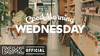 WEDNESDAY MORNING JAZZ: Happy Jazz & Bossa Nova - Positive Good Mood Morning Music to Chill Out