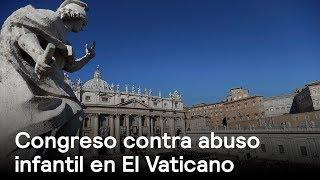 Congreso contra el abuso sexual infantil en El Vaticano - Foro Global