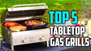 Best Tabletop Gas Grill 2018  - Best Portable Grills Under $100
