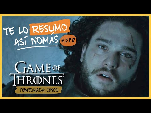 Game Of Thrones, Temporada 5 | Te Lo Resumo Así Nomás#88