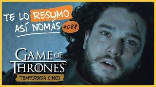 Game Of Thrones, Temporada 5 | Te Lo Resumo Así Nomás#88