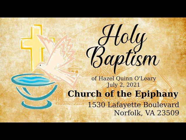 Holy Baptism, Hazel Quinn O'Leary - July 2, 2021