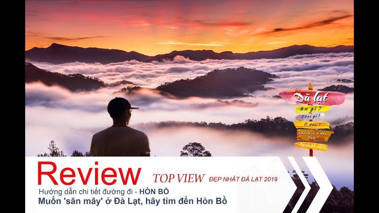 Top 3 Đỉnh Núi Săn Mây Đẹp Nhất Ở Đà Lạt – Muốn 'săn mây' ở Đà Lạt, hãy tìm đến Núi Hòn Bồ