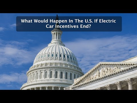 What Would Happen In The U.S. If Electric Car Incentives End?