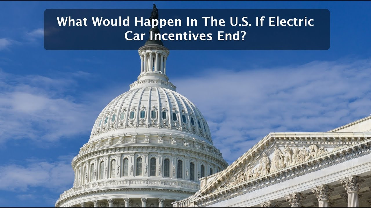 What Would Hen In The U S If Electric Car Incentives End