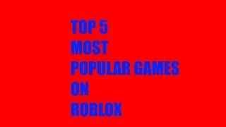 Top 5 Most Popular ROBLOX games!!!