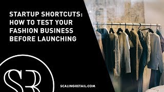 Startup Shortcuts: How to Test Your Fashion Business Before Launching
