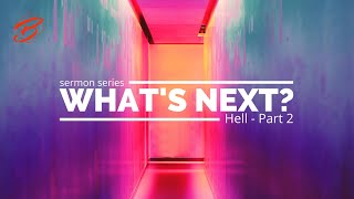 LIVE STREAMING | April 25, 2021 | Sermon Series: What's Next…Hell