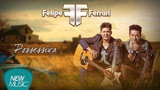 Baixar #NewMusicDigital - Felipe e Ferrari - Possessiva (Áudio Oficial)