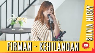 Firman - Kehilangan | Cover by Silvia Nicky